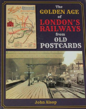 The Golden Age of London's Railways from Old Postcards, by John Alsop